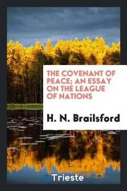 The Covenant of Peace; An Essay on the League of Nations by H. N. Brailsford