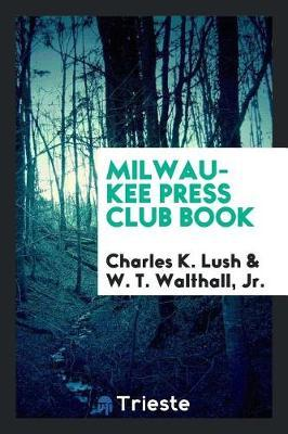 Milwaukee Press Club Book by Charles K Lush