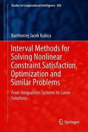 Interval Methods for Solving Nonlinear Constraint Satisfaction, Optimization and Similar Problems by Bartlomiej Jacek Kubica