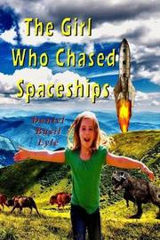 The Girl Who Chased Spaceships by Daniel Lyle