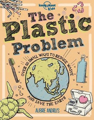 The Plastic Problem by Lonely Planet Kids