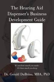 The Hearing Aid Dispensers Business Development Guide by MBA PhD Dr. Gerald DuBrino image