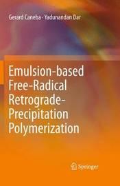 Emulsion-based Free-Radical Retrograde-Precipitation Polymerization by Gerard Caneba