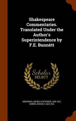 Shakespeare Commentaries. Translated Under the Author's Superintendence by F.E. Bunnett by Georg Gottfried Gervinus