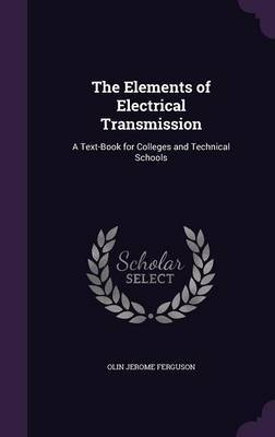 The Elements of Electrical Transmission by Olin Jerome Ferguson image