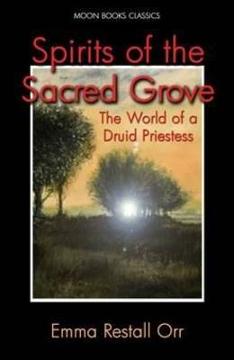 Spirits of the Sacred Grove by Emma Restall-Orr
