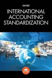 International Accounting Standardization by Jeno Beke