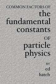 Common Factors of the Fundamental Constants of Particle Physics by Edwin Hatch