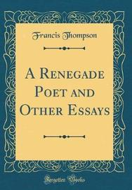 A Renegade Poet and Other Essays (Classic Reprint) by Francis Thompson image
