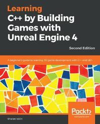 Learning C++ by Building Games with Unreal Engine 4 by Sharan Volin