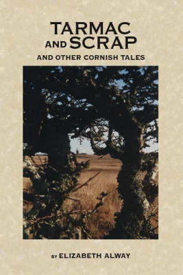 Tarmac and Scrap and Other Cornish Tales by Elizabeth Alway image