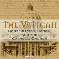 The Vatican: Conspiracies, Codes, and the Catholic Church by Jack M Driver image