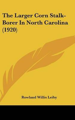 The Larger Corn Stalk-Borer in North Carolina (1920) by Rowland Willis Leiby image