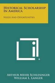 Historical Scholarship in America: Needs and Opportunities by Arthur Meier Schlesinger