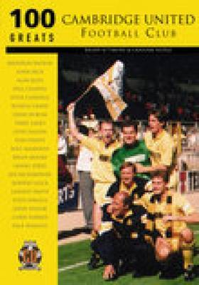 Cambridge United FC 100 Greats by Brian Attmore image