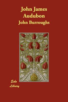 John James Audubon by John Burroughs