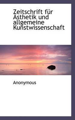 Zeitschrift Fr Sthetik Und Allgemeine Kunstwissenschaft by * Anonymous