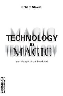 Technology as Magic by Richard Stivers