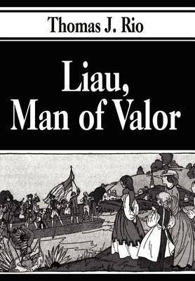 Liau, Man of Valor by Thomas J. Rio