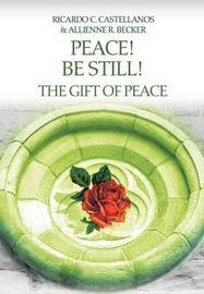 Peace! Be Still! the Gift of Peace by Allienne R Becker image