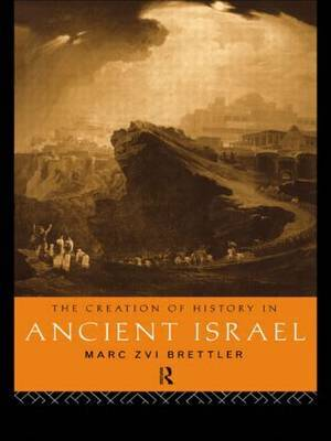 The Creation of History in Ancient Israel by Marc Zvi Brettler image