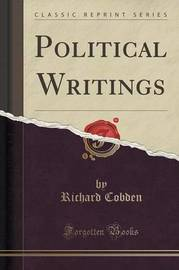 Political Writings (Classic Reprint) by Richard Cobden
