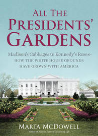 All the Presidents Gardens by Marta McDowell