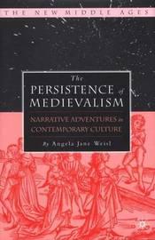 The Persistence of Medievalism by Angela Jane Weisl