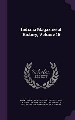 Indiana Magazine of History, Volume 16