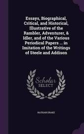 Essays, Biographical, Critical, and Historical, Illustrative of the Rambler, Adventurer, & Idler, and of the Various Periodical Papers ... in Imitation of the Writings of Steele and Addison by Nathan Drake