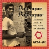 Palenque! Palenque!: Champeta Criolla & Afro Roots in Colombia 1975-91 by Various Artists (Soundway)