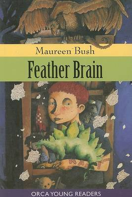 Feather Brain - Orca Young Readers by Maureen Bush