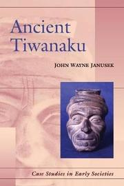 Ancient Tiwanaku by John Wayne Janusek