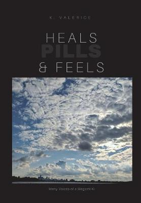 Heals, Feels & Pills by K Valerice image