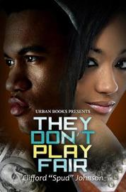 They Don't Play Fair by Clifford Spud Johnson