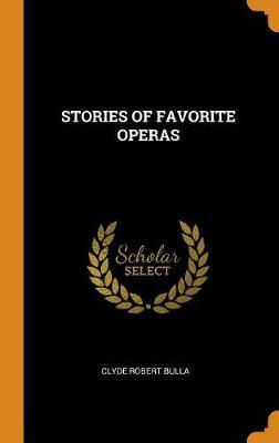 Stories of Favorite Operas by Clyde Robert Bulla image