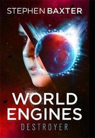 World Engines: Destroyer by Stephen Baxter