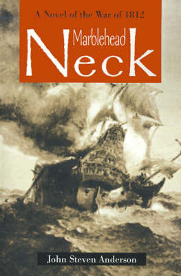 Marblehead Neck: A Novel of the War of 1812 by John Steven Anderson image
