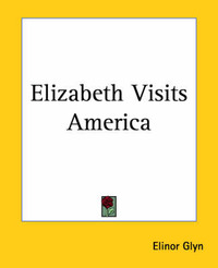 Elizabeth Visits America by Elinor Glyn