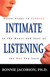 Intimate Listening: Seven Steps to Connect to the Heart and Soul of the One You Love by Bonnie Jacobson, Ph.D. image