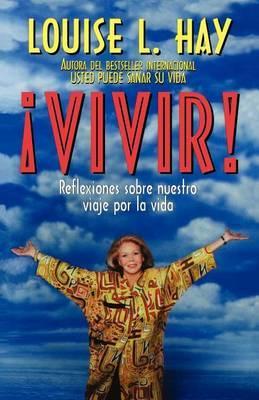 Vivar!: Reflexiones Sobre Nuestro Viaje Por La Vida by Louise L. Hay image