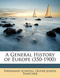A General History of Europe (350-1900) by Ferdinand Schevill