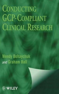 Conducting GCP-Compliant Clinical Research by Wendy Bohaychuk image