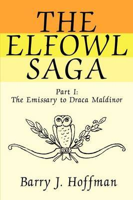 The Elfowl Saga: Part I: The Emissary to Draca Maldinor by Barry J. Hoffman