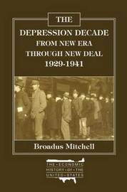 Depression Decade: From New Era Through New Deal, 1929-41 by Broadus Mitchell