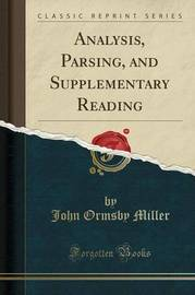 Analysis, Parsing, and Supplementary Reading (Classic Reprint) by John Ormsby Miller image