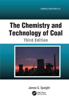 The Chemistry and Technology of Coal, Third Edition by James G Speight