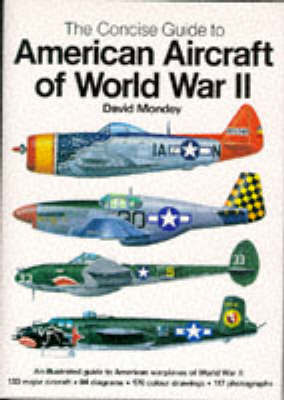 The Concise Guide to American Aircraft of World War II by David Mondey