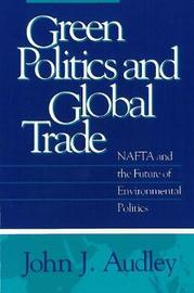 Green Politics and Global Trade by John J. Audley