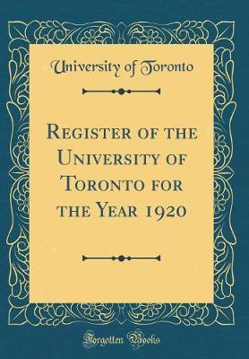 Register of the University of Toronto for the Year 1920 (Classic Reprint) by University of Toronto